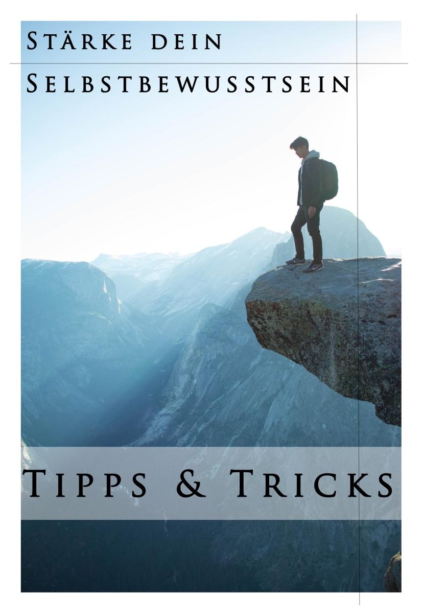 Die 10 besten Tipps und Tricks, wie du mit Techniken und Übungen dein Selbstbewusstsein sofort stärken kannst